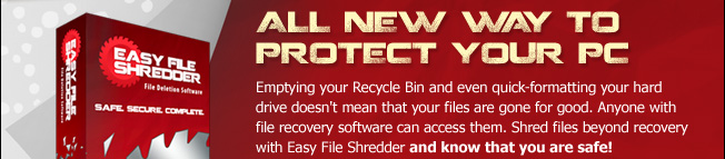 ALL NEW WAY TO PROTECT YOUR PC. Emptying your Recycle Bin and even quick-formatting your hard drive doesn't mean that your files are gone for good. Anyone with file recovery software can access them. Shred files beyond recovery with Easy File Shredder and know that you are safe!