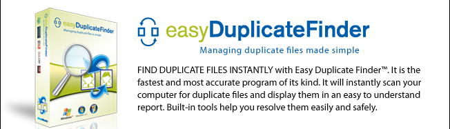 FIND DUPLICATE FILES INSTANTLY with Easy Duplicate Finder™. It is the fastest and most accurate program of its kind. It will instantly scan your computer for duplicate files and display them in an easy to understand report. Built-in tools help you resolve them easily and safely.